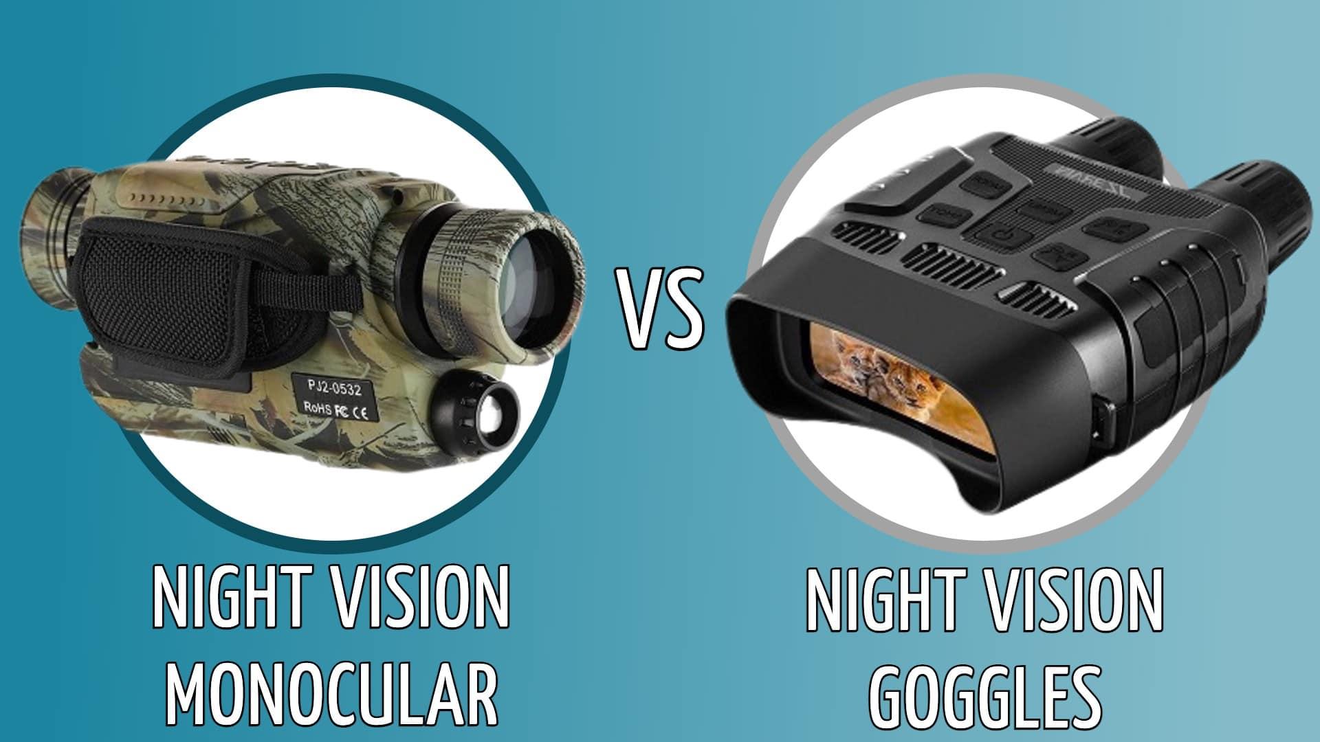 night vision monocular vs goggles